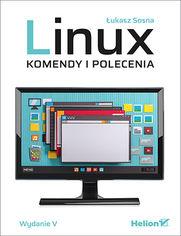 Linux. Komendy i polecenia. Wydanie V