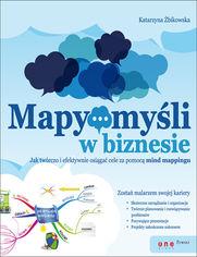 Mapy myśli w biznesie. Jak twórczo i efektywnie osiągać cele przy pomocy mind mappingu