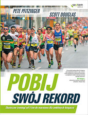 Pobij swój rekord. Skuteczne treningi od 5 km do maratonu dla ambitnych biegaczy