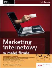 Holly Berkley - Marketing internetowy w małej firmie. Wydanie II zaktualizowane