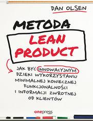 Metoda Lean Product. Jak być innowacyjnym dzięki wykorzystaniu minimalnej koniecznej funkcjonalności i informacji zwrotnej od klientów
