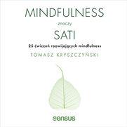 Mindfulness znaczy sati. 25 ćwiczeń rozwijających mindfulness