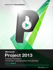 Okładka - Microsoft Project 2013. Kurs video. Poziom pierwszy. Podstawy zarządzania projektami