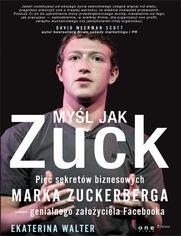 Ok�adka ksi��ki My�l jak Zuck. Pi�� sekret�w biznesowych Marka Zuckerberga - genialnego za�o�yciela Facebooka