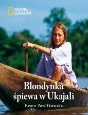 Blondynka śpiewa w Ukajali (oprawa twarda) - Beata Pawlikowska