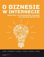 Ok�adka ksi��ki O biznesie w internecie. Wszystko co chcieliby�cie wiedzie�, ale bali�cie si� zapyta�