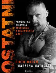 Ostatni. Prawdziwa historia żołnierza warszawskiej mafii