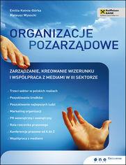 Organizacje pozarządowe. Zarządzanie, kreowanie wizerunku i współpraca z mediami w III sektorze