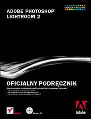 Adobe Photoshop Lightroom 2. Oficjalny podręcznik - Adobe Creative Team