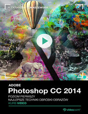 Okładka - Adobe Photoshop CC 2014. Kurs video. Poziom pierwszy. Najlepsze techniki obróbki obrazów