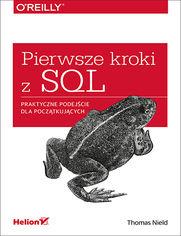 Pierwsze kroki z SQL. Praktyczne podejście dla początkujących