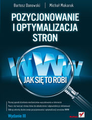Bartosz Danowski, Michał Makaruk - Pozycjonowanie i optymalizacja stron WWW. Jak się to robi. Wydanie III. eBook