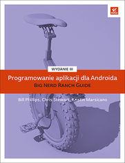 Programowanie aplikacji dla Androida. The Big Nerd Ranch Guide. Wydanie III