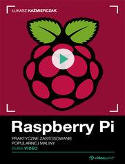 Okładka - Raspberry Pi. Kurs video. Praktyczne zastosowanie popularnej maliny