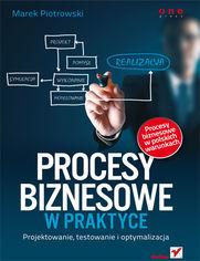 Ok�adka ksi��ki Procesy biznesowe w praktyce. Projektowanie, testowanie i optymalizacja