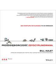 Przedsiębiorczość zdyscyplinowana. Od startupu do sukcesu w 24 krokach - Bill Aulet