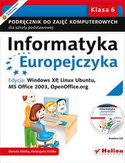 Ok�adka ksi��ki Informatyka Europejczyka. Podr�cznik do zaj�� komputerowych dla szko�y podstawowej, kl. 6. Edycja: Windows XP, Linux Ubuntu, MS Office 2003, OpenOffice.org (Wydanie II)