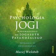 """Psychologia jogi. Wprowadzenie do """"Jogasutr"""" Patańdźalego. Wydanie II rozszerzone"""