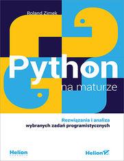 Python na maturze. Rozwiązania i analiza wybranych zadań programistycznych