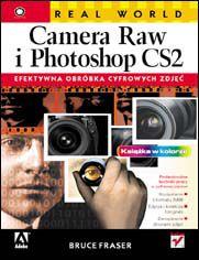 Real World Camera Raw i Photoshop CS2. Efektywna obróbka cyfrowych zdjęć - Bruce Fraser