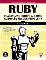 Ruby. Praktyczne skrypty, które rozwiążą trudne problemy