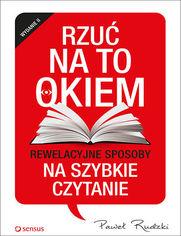 Ok�adka ksi��ki Rzu� na to okiem. Rewelacyjne sposoby na szybkie czytanie. Wydanie 2