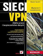 Sieci VPN. Zdalna praca i bezpiecze�stwo danych. Wydanie II rozszerzone