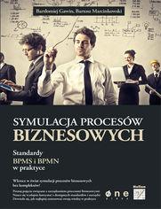 Ok�adka ksi��ki Symulacja proces�w biznesowych. Standardy BPMS i BPMN w praktyce