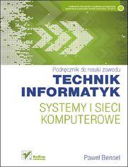 Systemy i sieci komputerowe. Podręcznik do nauki zawodu technik informatyk