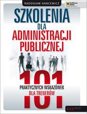 Szkolenia dla administracji publicznej. 101 praktycznych wskazówek dla trenerów