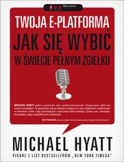 Ok�adka ksi��ki Twoja e-platforma. Jak si� wybi� w �wiecie pe�nym zgie�ku