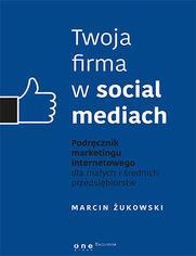 Ok�adka ksi��ki Twoja firma w social mediach. Podr�cznik marketingu internetowego dla ma�ych i �rednich przedsi�biorstw
