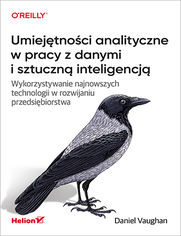 Umiejętności analityczne w pracy z danymi i sztuczną inteligencją. Wykorzystywanie najnowszych technologii w rozwijaniu przedsiębiorstwa