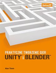 Unity i Blender. Praktyczne tworzenie gier