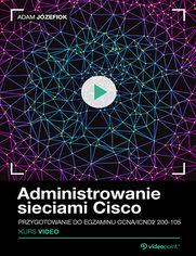 Okładka - Administrowanie sieciami Cisco. Kurs video. Prz...