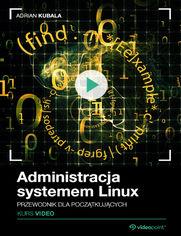 Okładka - Administracja systemem Linux. Kurs video. Przew...