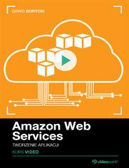 Okładka - Amazon Web Services. Kurs video. Tworzenie apli...