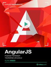 Okładka - AngularJS. Kurs video. Poziom pierwszy. Tworzenie aplikacji