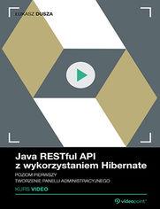 Okładka - Java RESTful API z wykorzystaniem Hibernate. Kurs video. Poziom pierwszy. Tworzenie panelu administracyjnego