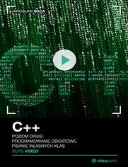 Okładka - C++. Kurs video. Poziom drugi. Programowanie obiektowe. Pisanie własnych klas