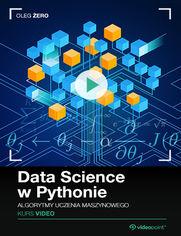 Okładka - Data Science w Pythonie. Kurs video. Algorytmy ...