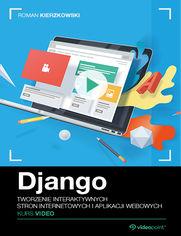 Okładka - Django. Kurs video. Tworzenie interaktywnych st...