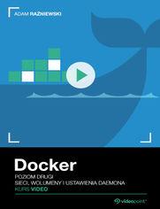 Okładka - Docker. Kurs video. Poziom drugi. Sieci, wolume...