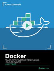 Okładka - Docker. Kurs video. Praca z systemem konteneryzacji i Docker Swarm