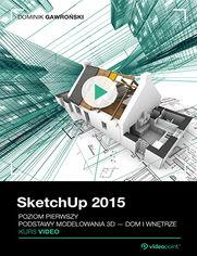 Okładka - SketchUp 2015. Kurs video. Poziom pierwszy. Podstawy modelowania 3D - dom i wnętrze