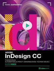 Okładka - Adobe InDesign CC. Kurs video. Poziom drugi. Automatyzacja pracy i zaawansowane techniki składu