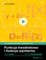 Funkcja kwadratowa i funkcja wymierna. Jak zdać maturę z matematyki? Kurs video. Poziom podstawowy