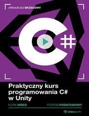 Praktyczny kurs programowania C# w Unity. Kurs video. Poziom podstawowy