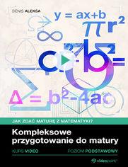 Okładka - Jak zdać maturę z matematyki? Kurs video. Kompleksowe przygotowanie do matury. Poziom podstawowy