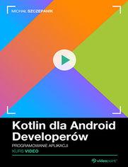 Okładka - Kotlin dla Android Developerów. Kurs video. Programowanie aplikacji